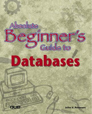 Absolute Beginner's Guide to Databases - Petersen, John