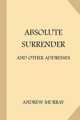 Absolute Surrender: And Other Addresses - Murray, Andrew