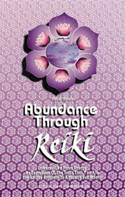 Abundance Through Reiki: Universal Life Force Energy as Expression of the Truth That You Are. the 42-Day Program to Absolute Fulfillment - Horan, Paula, Dr., Ph.D.