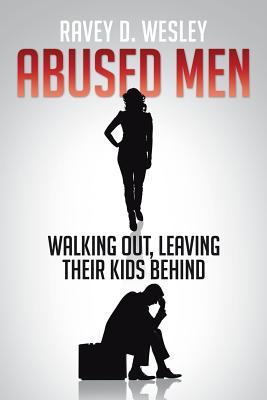 Abused Men Walking Out, Leaving Their Kids Behind - Wesley, Ravey D