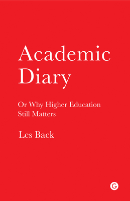 Academic Diary: Or Why Higher Education Still Matters - Back, Les