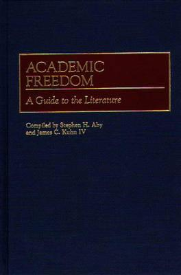 Academic Freedom: A Guide to the Literature - Aby, Stephen H, and Kuhn, James