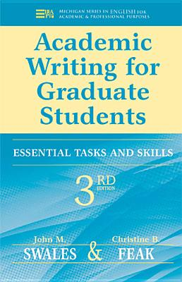 Academic Writing for Graduate Students: Essential Tasks and Skills - Swales, John M, and Feak, Christine