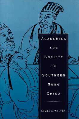 Academies and Society in Southern Sung China - Walton, Linda A