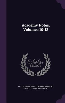 Academy Notes, Volumes 10-12 - N y ), and Buffalo Fine Arts Academy (Creator), and Albright Art Gallery (Buffalo (Creator)