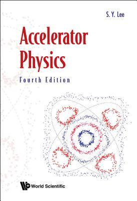 Accelerator Physics (Fourth Edition) - Lee, Shyh-Yuan
