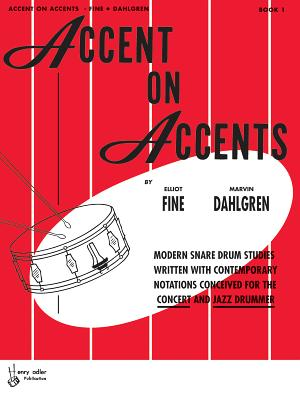 Accent on Accents, Bk 1: Modern Snare Drum Studies Written with Contemporary Notations Conceived for the Concert and Jazz Drummer - Fine, Elliot (Composer), and Dahlgren, Marvin (Composer)