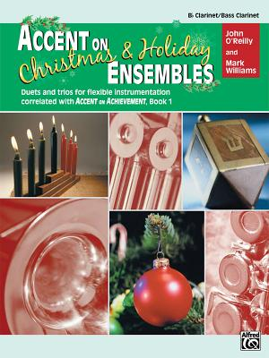 Accent on Christmas and Holiday Ensembles: B-Flat Clarinet/Bass Clarinet - O'Reilly, John, Professor, and Williams, Mark, LL.