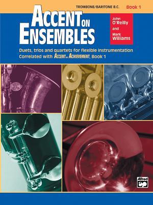 Accent on Ensembles, Bk 1: Trombone, Baritone B.C. - O'Reilly, John, Professor