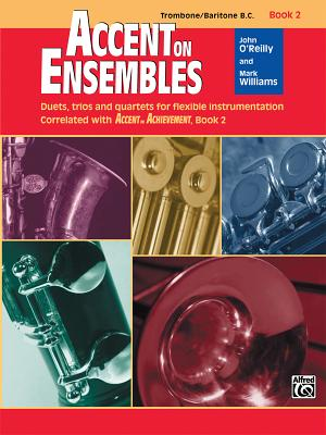 Accent on Ensembles, Bk 2: Trombone/Baritone B.C. - O'Reilly, John, Professor, and Williams, Mark, LL.