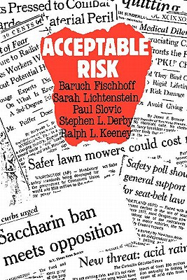 Acceptable Risk - Fischhoff, Baruch, and Lichtenstein, Sarah, and Slovic, Paul