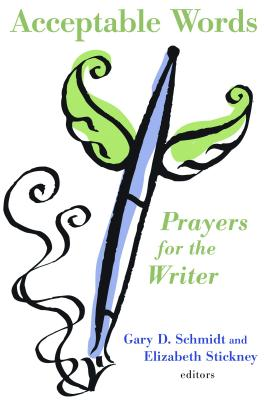 Acceptable Words: Prayers for the Writer - Schmidt, Gary (Editor), and Stickney, Elizabeth (Editor)