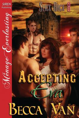 Accepting Eva [Slick Rock 8] (Siren Publishing Menage Everlasting) - Van, Becca