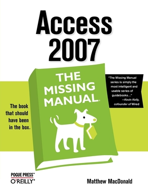 Access 2007: The Missing Manual - MacDonald, Matthew