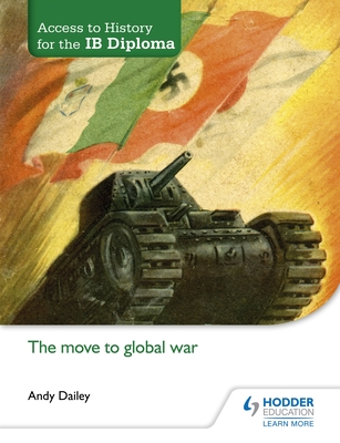 Access to History for the IB Diploma: The move to global war - Dailey, Andy