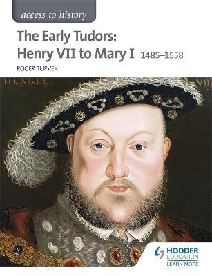 Access to History: The Early Tudors: Henry VII to Mary I 1485-1558 - Turvey, Roger K.