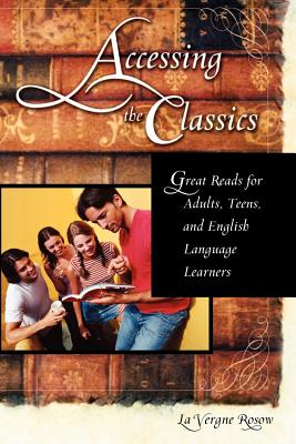 Accessing the Classics: Great Reads for Adults, Teens, and English Language Learners - Rosow, La Vergne