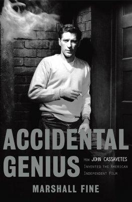 Accidental Genius: How John Cassavetes Invented American Independent Film - Fine, Marshall