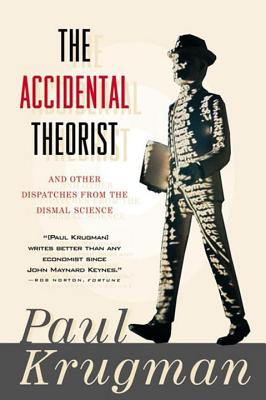 Accidental Theorist and Other Dispatches from the Dismal Science - Krugman, Paul