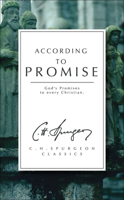 According to Promise: God's Promise to Every Christian - Spurgeon, Charles Haddon, and C H, Spurgeon