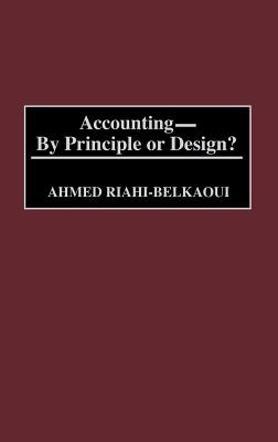 Accounting--By Principle or Design? - Riahi-Belkaoui, Ahmed