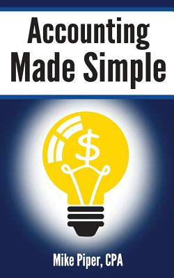 Accounting Made Simple: Accounting Explained in 100 Pages or Less - Piper, Mike