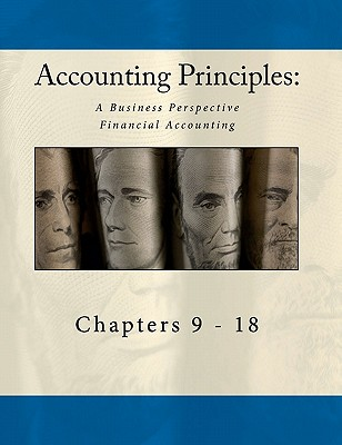 Accounting Principles: A Business Perspective, Financial Accounting Chapters (9 - 18): An Open College Textbook - Buxton, Bill (Editor), and Sibiga, Amy (Editor), and Textbook Equity, Published By