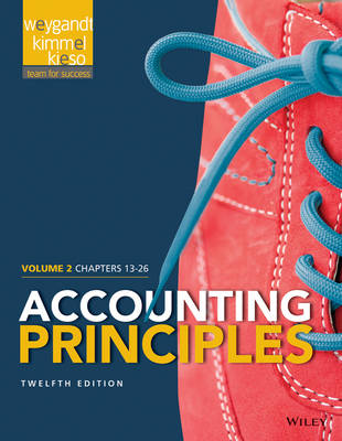 Accounting Principles, Volume 2: Chapters 13 - 26 - Weygandt, Jerry J, Ph.D., CPA, and Kieso, Donald E, Ph.D., CPA, and Kimmel, Paul D, PhD, CPA