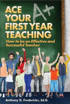 Ace Your First Year Teaching - Fredericks, Anthony D