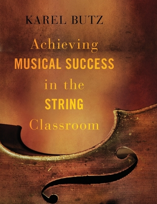 Achieving Musical Success in the String Classroom - Butz, Karel