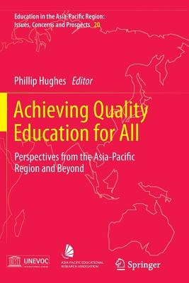Achieving Quality Education for All: Perspectives from the Asia-Pacific Region and Beyond - Hughes, Phillip (Editor)
