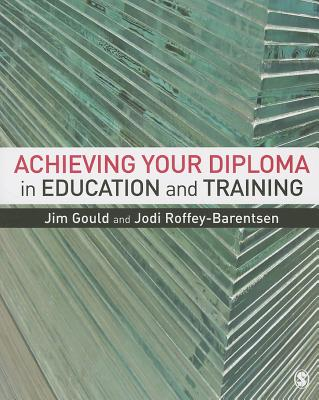 Achieving your Diploma in Education and Training - Gould, Jim, and Roffey-Barentsen, Jodi