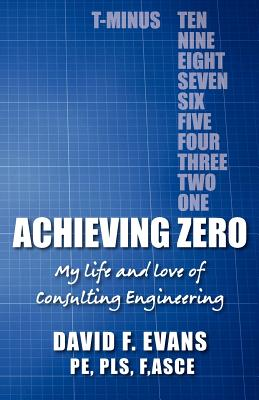 Achieving Zero: My life and love of Consulting Engineering - Gould, David H (Contributions by), and Evans P E, David F