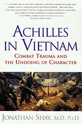Achilles in Vietnam: Combat Trauma and the Undoing of Character - Shay, Jonathan, M D
