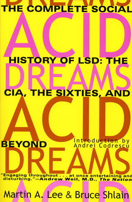 Acid Dreams: The Complete Social History of LSD: The CIA, the Sixties, and Beyond - Lee, Martin A, and Shlain, Bruce
