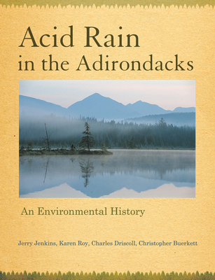 Acid Rain in the Adirondacks: An Environmental History - Jenkins, Jerry, and Roy, Karen, and Driscoll, Charles T