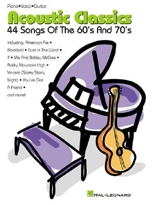 Acoustic Classics: 44 Songs of the '60s and '70s - Hal Leonard Publishing Corporation