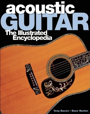 Acoustic Guitar: The Illustrated Encyclopedia - Hunter, Dave, and Bacon, Tony, and Carter, Walter