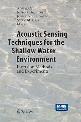 Acoustic Sensing Techniques for the Shallow Water Environment: Inversion Methods and Experiments - Caiti, Andrea (Editor), and Chapman, N Ross (Editor), and Hermand, Jean-Pierre (Editor)