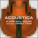 Acoustica: Alarm Will Sound Performs Aphex Twin