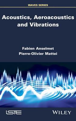 Acoustics, Aeroacoustics and Vibrations - Anselmet, Fabien, and Mattei, Pierre-Olivier