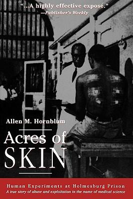 Acres of Skin: Human Experiments at Holmesburg Prison - Hornblum, Allen M
