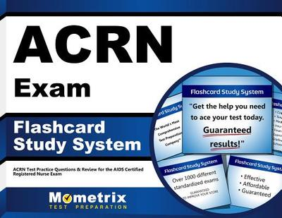 Acrn Exam Flashcard Study System: Acrn Test Practice Questions & Review for the Aids Certified Registered Nurse Exam - Editor-Acrn Exam Secrets