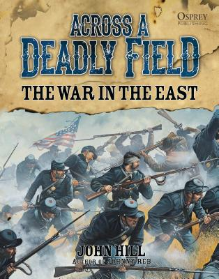 Across A Deadly Field: The War in the East - Hill, John