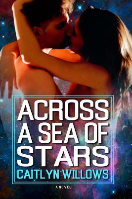 Across a Sea of Stars - Willows, Caitlyn