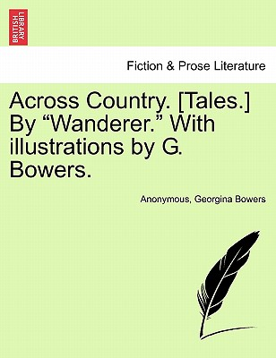 """Across Country. [Tales.] by """"Wanderer."""" with Illustrations by G. Bowers. - Anonymous, and Bowers, Georgina"""