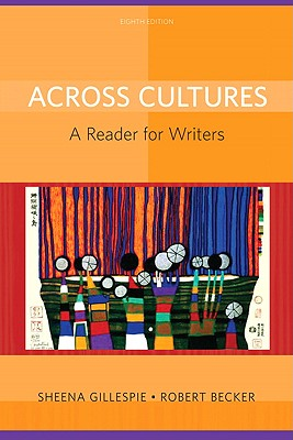 Across Cultures: A Reader for Writers - Gillespie, Sheena, and Becker, Robert