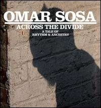 Across the Divide: A Tale of Rhythm and Ancestry - Omar Sosa