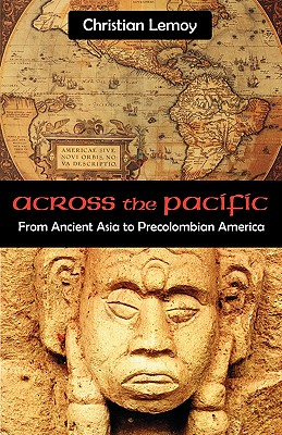 Across the Pacific: From Ancient Asia to Precolombian America - Lemoy, Christian