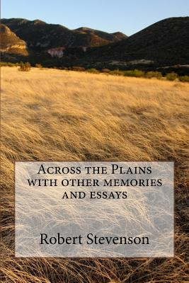 Across the Plains with Other Memories and Essays - Stevenson, Robert Louis